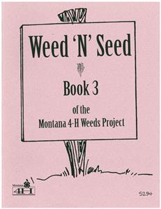 "4-H Weed ""N"" Seed - Book 3 of the Montana 4-H Weeds Project 5294"